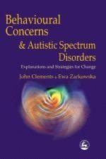 Behavioural Concerns and Autistic Spectrum Disorders Explanations and Strategies for Change