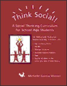 Think Social: A Social Thinking Curriculum for School-Aged Students