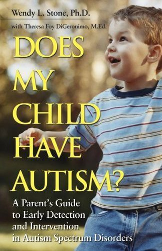 Does My Child Have Autism?: A Parent's Guide to Early Detection and Intervention in Autism Spectrum Disorders
