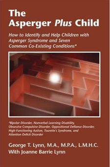 The Asperger Plus Child: How to Identify and Help Children with Asperger Syndrome and Seven Common Co-Existing Conditions - Bipolar Disorder, Nonverbal Learning Disability, Obsessive Compulsive Disorder, Oppositional Defiance Disorder...