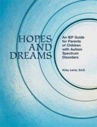 Hopes and Dreams: An IEP Guide for Parents of Children with Autism Spectrum Disorders