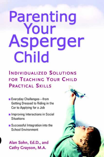 Parenting Your Asperger Child: Individualized Solutions for Teaching Your Child Practical Skills