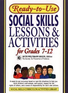 Ready to Use Social Skills Lessons and Activities for Grades 7 - 12