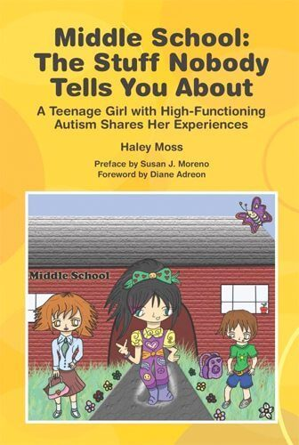Middle School: The Stuff Nobody Tells You About - A Teenage Girl with High-Functioning Autism Shares Her Experiences