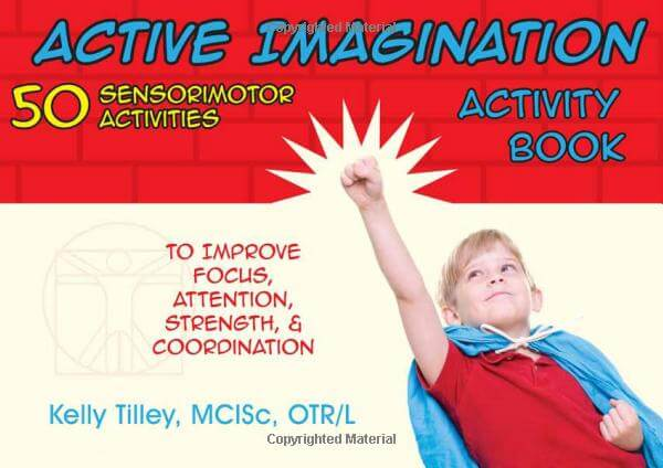 Active Imagination Activity Book: 50 Sensorimotor Activities for Children to Improve Focus, Attention, Strength, & Coordination