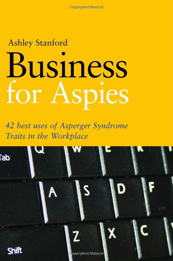 Business for Aspies – 42 Best Practices for Using Asperger Syndrome Traits at Work Successfully