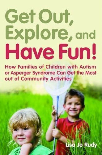 Get out, Explore, and Have Fun! How Families of Children with Autism or Asperger Syndrome Can Get the Most out of Community Activities