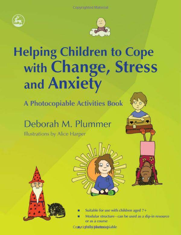 Helping Children to Cope with Change, Stress and Anxiety - A Photocopiable Activities Book