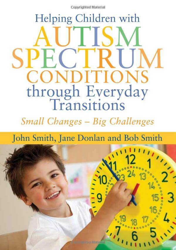 Helping Children with Autism Spectrum Conditions through Everyday Transitions - Small Changes - Big Challenges