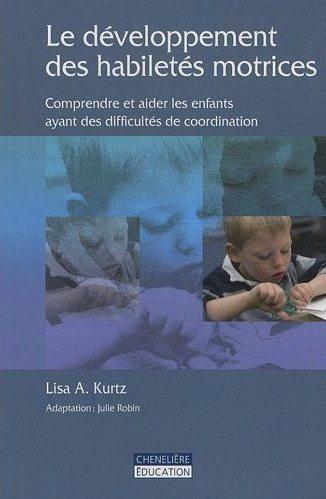 Le développement des habiletés motrices: Comprendre et aider les enfants ayant des difficultés de coordination