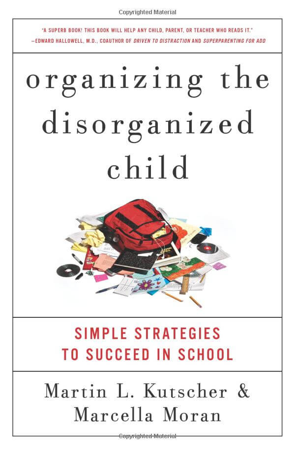 Organizing the Disorganized Child - Simple Strategies to Succeed in School