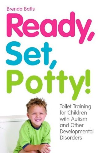 Ready, Set, Potty! Toilet Training for Children with Autism and Other Developmental Disorders