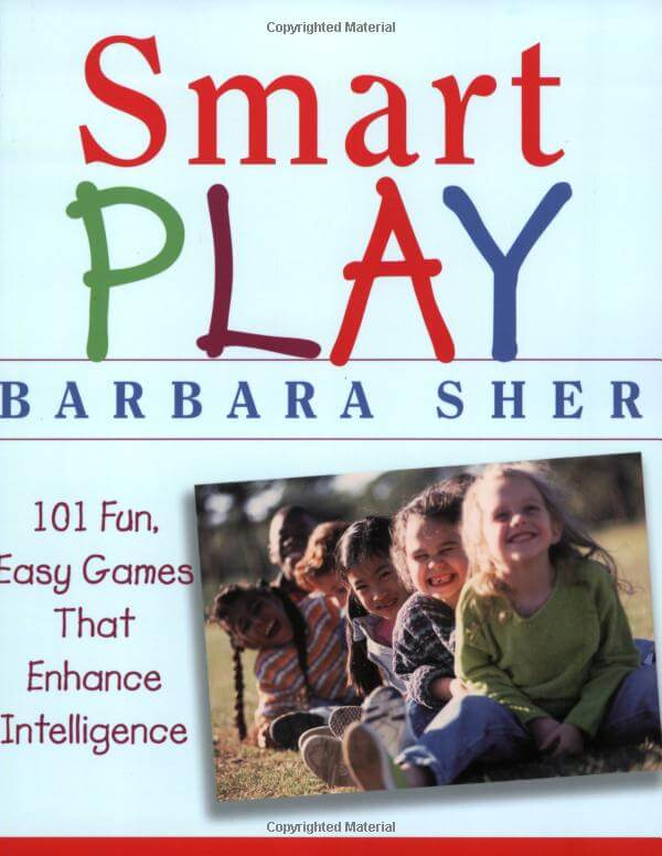 Smart Play: 101 Fun, Easy Games That Enhance Intelligence