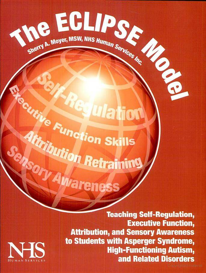 The ECLIPSE Model: Teaching Self-Regulation, Executive Function, Attribution, and Sensory Awareness to Students with Asperger Syndrome, High-Functioning Autism, and Related Disorders