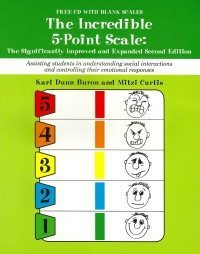 The Incredible 5-Point Scale - Assisting Students with Autism Spectrum Disorders in Understanding Social Interactions and Controlling Their Emotional Responses. 2nd. Edition