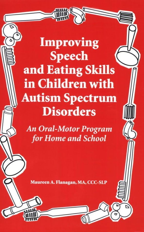 Improving Speech and Eating Skills in Children with Autism Spectrum Disorders - An Oral Motor Program for Home and School