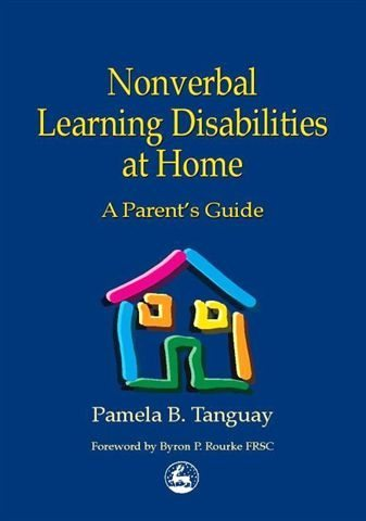 Nonverbal Learning Disabilities at Home - A Parent's Guide