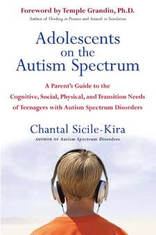 Adolescents on the Autism Spectrum: A Parent's Guide to the Cognitive, Social, Physical, and Transition Needs of Teenagers with Autism Spectrum Disorder