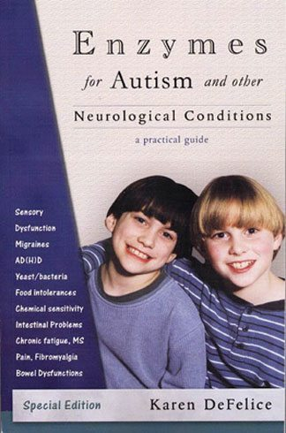 Enzymes for Autism and Other Neurological Conditions: A Practical Guide A Story, an Adventure, Practical Information and Science (3rd. Edition)
