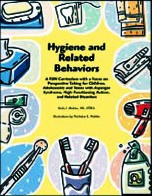 Hygiene and Related Behaviors: A Fun Curriculum with a Focus on Social Understanding - For Children and Adolescents with Asperger Syndrome, High-Functioning Autism, and Related Disorders