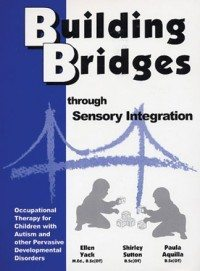 Building Bridges Through Sensory Integration: Therapy for Children with Autism and Other Pervasive Developmental Disorders