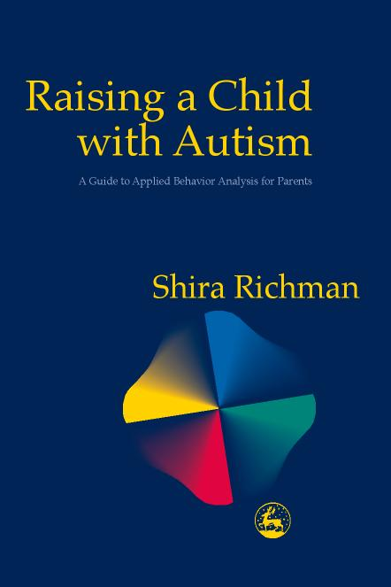 Raising a Child with Autism - A Guide to Applied Behavior Analysis for Parents