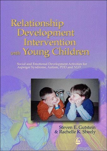 Relationship Development Intervention with Young Children Social and and Emotional Development Activities for Asperger Syndrome, Autism, PDD and NLD