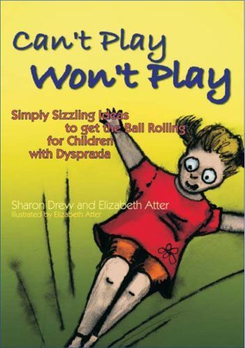 Can't Play Won't Play: Simply Sizzling Ideas to get the Ball Rolling for Children with Dyspraxia