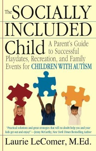 The Socially Included Child: A Parent's Guide to Sucessful Playdates, Recreation, and Family Events for Children with Autism