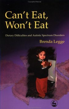 Can't Eat, Won't Eat Dietary Difficulties and Autistic Spectrum Disorders