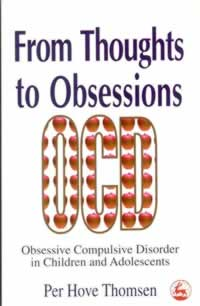 From Thoughts to Obsessions: Obsessive Compulsive Disorder in Children and Adolescents