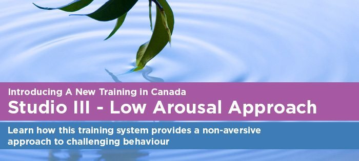 Autism Awareness Centre Inc. is pleased to announce a new training in Canada  – the Low Arousal Approach from Studio III UK.