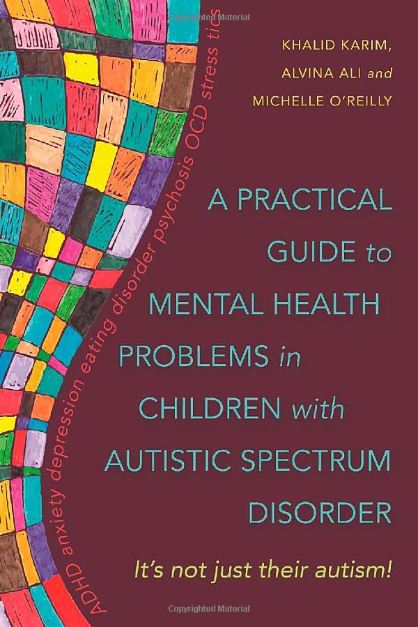 A Practical Guide to Mental Health Problems in Children with Autistic Spectrum Disorder - It's not just their autism!
