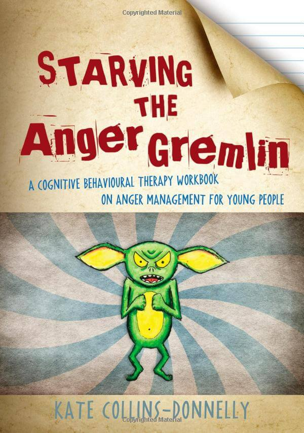 Starving the Anger Gremlin - A Cognitive Behavioural Therapy Workbook on Anger Management for Young People