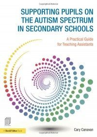 Supporting Pupils on the Autism Spectrum in Secondary Schools: A Practical Guide for Teaching Assistants