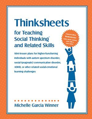 Thinksheets for Teaching Social Thinking® and Related Skills (formerly titled Worksheets!)