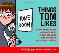 Things Tom Likes - A book about sexuality and masturbation for boys and young men with autism and related conditions