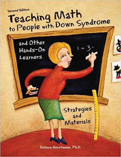 Teaching Math to People with Down Syndrome and Other Hands-On Learners: Basic Survival Skills (Second Edition)
